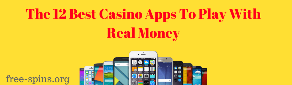 The 12 Best Casino Apps To Play With Real Money in red text with www.free-spin.org on the lower left and several mobile devices below it