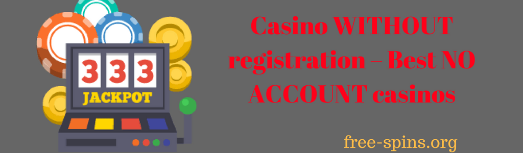 Casino Without registration - Best NO ACCOUNT casinos in red text on gray background with a slot machine and casino chips and coins on the left side and the free-spins.org text at the bottom