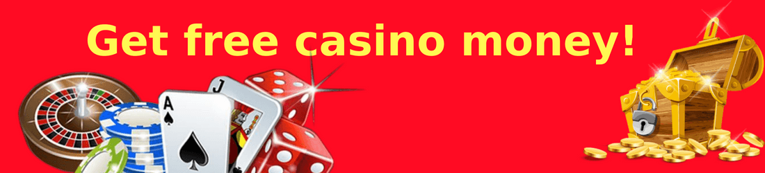 Get free casino money! text on red background with images of roulette, chips, dice, cards, and treasure chest.