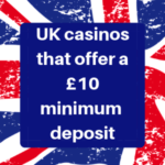 UK Casinos that offer a £10 minimum deposit text in white and on a blue background with part of the UK flag behind the blue square.