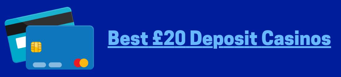 UK £20 Deposit Casinos